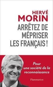 Hervé Morin - Arrêtez de mépriser les Français ! - Pour une société de la reconnaissance.