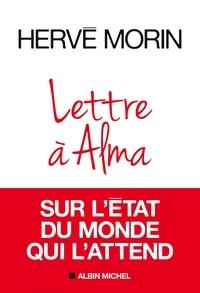 Hervé Morin - Lettre à Alma sur l'état du monde qui l'attend.
