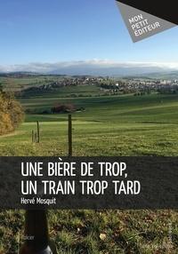 Hervé Mosquit - Une bière de trop, un train trop tard.