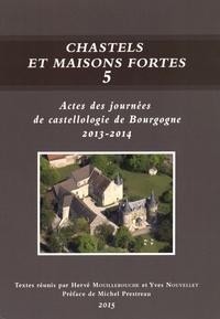 Hervé Mouillebouche et Yves Nouvellet - Chastels et maisons fortes en Bourgogne - Volume 5, Actes des journées de castellologie de Bourgogne (2013-2014).
