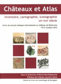 Hervé Mouillebouche - Châteaux et Atlas - Inventaire, cartographie, iconographie (XIIe-XVIIe siècle).