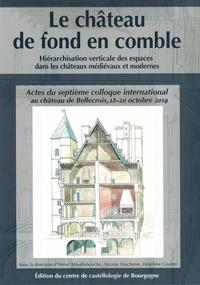 Hervé Mouillebouche et Nicolas Faucherre - Le chateau de fond en comble - Hierarchisation verticale des espaces dans les chateaux medievaux et modernes.