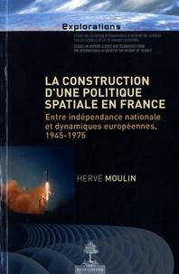 Hervé Moulin - La construction d'une politique spatiale en France - Entre indépendance national.