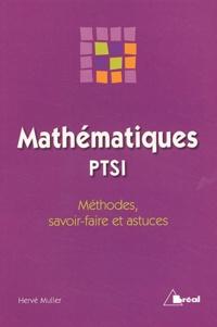 Hervé Muller - Mathématiques PTSI - Méthodes, savoir-faire et astuces.