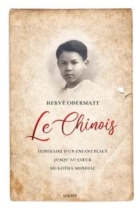 Hervé Odermatt - Le Chinois. Itinéraire d'un enfant placé jusqu'au cœur du Gotha mondial.