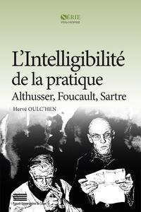 L'intelligibilité de la pratique- Althusser, Foucault, Sartre - Hervé Oulc'hen |