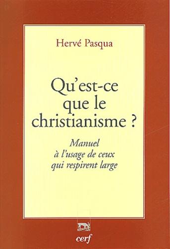 Hervé Pasqua - Qu'est ce que le christianisme ? - Manuel à l'usage de ceux qui respirent large.