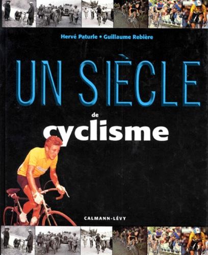 Hervé Paturle et Guillaume Rebière - Un siècle de cyclisme.