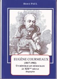 Hervé Paul - Eugène Courmeaux (1817-1902) - Un républicain démocrate au XIXe siècle.