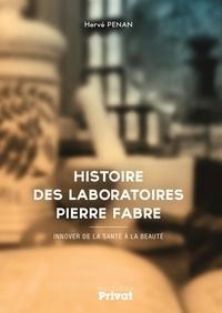 Hervé Penan - Histoire des laboratoires Pierre Fabre - Innover de la santé à la beauté.