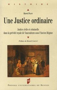 Hervé Piant - Une justice ordinaire - Justice civile et criminelle dans la prévôté royale de Vaucouleurs sous l'Ancien Régime.
