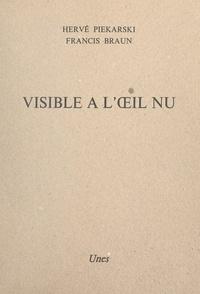 Hervé Piekarski et Francis Braun - Visible à l'œil nu.