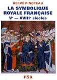 Hervé Pinoteau - La symbolique royale française - Ve-XVIIIe siècles.