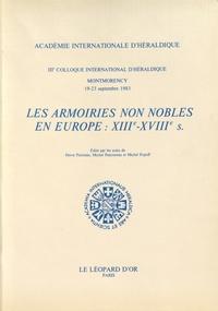 Hervé Pinoteau et Michel Pastoureau - Les armoiries non nobles en Europe : XIIIe-XVIIIe s - IIIe colloque international d'héraldique, Montmorency, 19-23 septembre 1983.