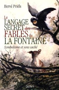Le langage secret des fables de La Fontaine- Symbolisme et sens cachés du livre premier - Hervé Priëls |