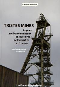 Hervé Pujol - Tristes mines - Impacts environnementaux et sanitaires de l'industrie extractive.