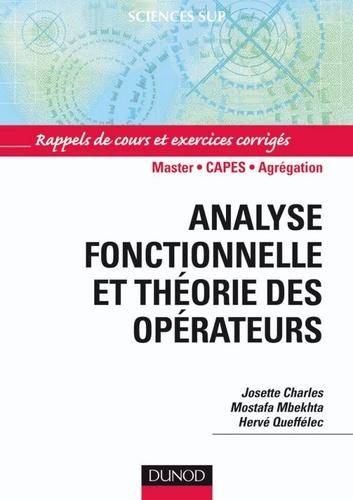 Hervé Queffélec et Josette Charles - Analyse fonctionnelle et théorie des opérateurs - Rappels de cours et exercices corrigés.