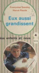 Hervé Raute et Françoise Sandre - Eux aussi grandissent - L'éducation affective et sexuelle des handicapés mentaux.