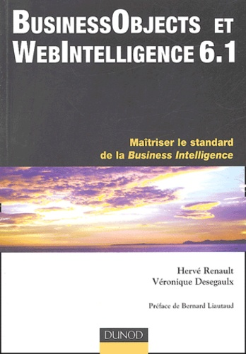 Hervé Renault et Véronique Desegaulx - BusinessObjects et WebIntelligence 6,1 - Maîtriser le standard de la Business Intelligence.