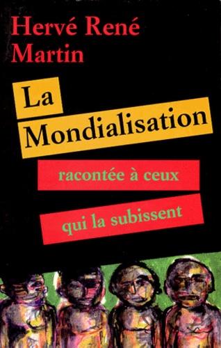 Hervé-René Martin - La fabrique du diable Tome 1 - La mondialisation racontée à ceux qui la subissent.