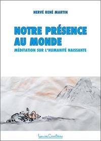 Hervé-René Martin - Notre présence au monde - Méditation sur l'Humanité naissante.