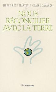 Hervé-René Martin et Claire Cavazza - Nous réconcilier avec la Terre.