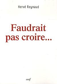Hervé Reynaud - Faudrait pas croire....