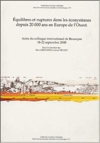 Equilibres et rupture dans les écosystèmes depuis 20000 ans en Europe de l'Ouest- Actes du colloque international de Besançon 18-22 septembre 2000 - Hervé Richard |