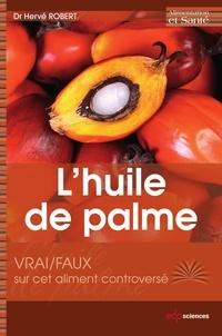 Hervé Robert - L' huile de palme - Vrai/faux sur cet aliment controversé.