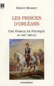 Hervé Robert - Les princes d'Orléans - Une Famille en Politique au XIXe siècle.