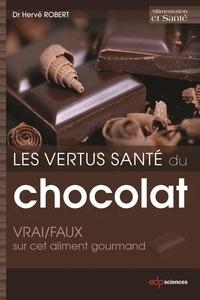 Hervé Robert - Les vertus santé du chocolat: VRAI/FAUX sur cet aliment gourmand - VRAI/FAUX sur cet aliment gourmand.