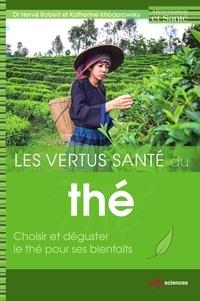Hervé Robert et Katherine Khodorowsky - Les vertus santé du thé.