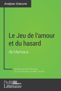 Hervé Romain et Niels Thorez - Le Jeu de l'amour et du hasard de Marivaux (Analyse approfondie) - Approfondissez votre lecture des romans classiques et modernes avec Profil-Litteraire.fr.