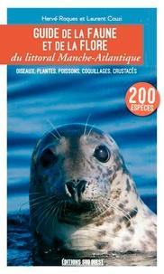 Hervé Roques et Laurent Couzi - Guide de la faune et de la flore du littoral Manche-Atlantique - Oiseaux, plantes, poissons, coquillages, crustacés.