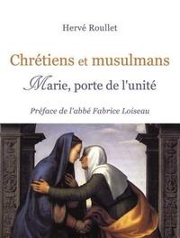 Hervé Roullet - Chrétiens et musulmans - Marie, porte de l´unité.
