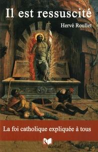 Hervé Roullet - Il est ressuscité - La foi catholique expliquée à tous.