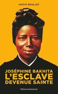 Hervé Roullet - Joséphine Bakhita - L'esclave devenue sainte.