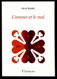 Hervé Roullet - L'amour et le mal.