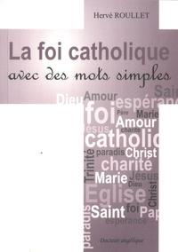 Hervé Roullet - La foi catholique avec des mots simples.