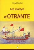 Hervé Roullet - Les martyrs d'Otrante - Entre histoire et prophétie.