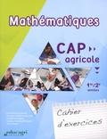 Hervé Roux et Arnaud Lathelize - Mathématiques CAP agricole 1re/2e années - Cahier d'exercices.