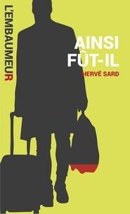 Hervé Sard et Pascal Dessaint - Ainsi fut-il - Une aventure de l'Embaumeur.