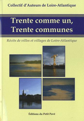 Hervé Sard et Roger Coupannec - Trente comme un, Trente communes - Récits de villes et villages de Loire-Atlantique.
