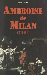 Hervé Savon - Ambroise de Milan, 340-397.