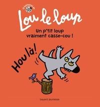 Sophie Chabot et Hervé Sécher - Lou le loup, Tome 04 - Un p'tit loup vraiment casse-cou.