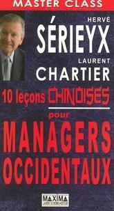 Hervé Sérieyx et Laurent Chartier - 10 Leçons chinoises pour managers occidentaux.