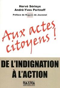 Hervé Sérieyx et André-Yves Portnoff - Aux actes citoyens - De l'indignation à l'action.