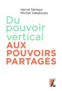 Hervé Sérieyx et Michel Vakaloulis - Du pouvoir vertical aux pouvoirs partagés.
