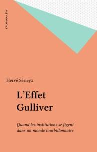 Hervé Sérieyx - L'effet Gulliver - Quand les institutions se figent dans un monde tourbillonnaire.