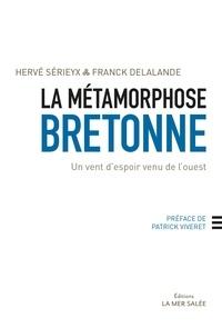 Hervé Sérieyx et Franck Delalande - La métamorphose bretonne - Un vent d'espoir venu de l'ouest.